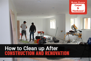 How to Clean up After Construction and Renovation