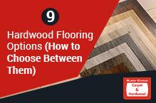 9 Hardwood Flooring Options (How to Choose Between Them